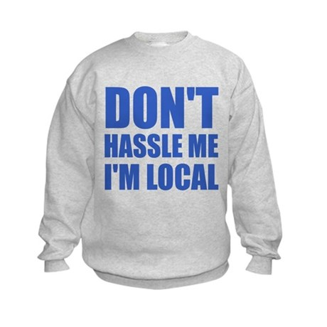 Don't Hassle Me I'm Local Kids Sweatshirt