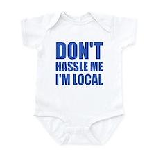 Don't Hassle Me I'm Local Infant Bodysuit