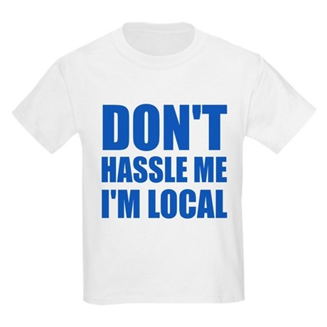 Don't Hassle Me I'm Local Kids Light T-Shirt