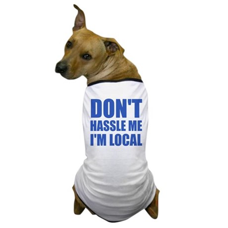 Don't Hassle Me I'm Local Dog T-Shirt