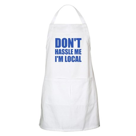 Don't Hassle Me I'm Local BBQ Apron