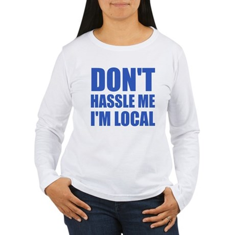 Don't Hassle Me I'm Local Womens Long Sleeve T-Sh