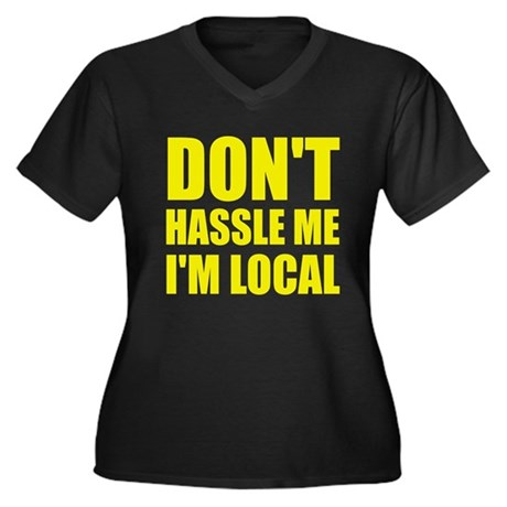 Don't Hassle Me I'm Local Womens Plus Size V-Neck