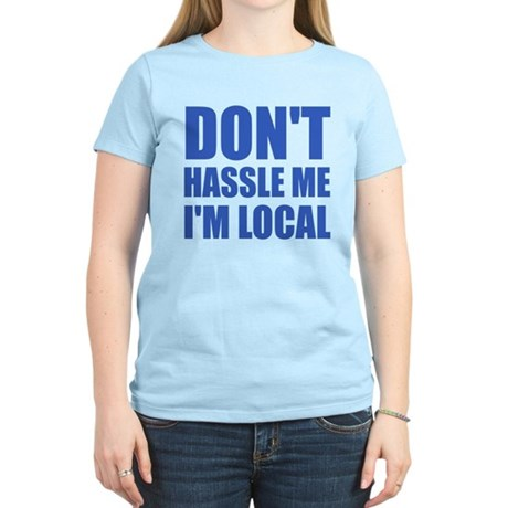 Don't Hassle Me I'm Local Womens Light T-Shirt