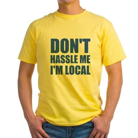 Don't Hassle Me I'm Local Yellow T-Shirt