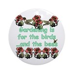 Gardening is for the birds Ornament (Round)
