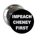 Impeach Cheney First (Pinback Button)