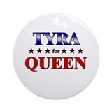 TYRA for queen Ornament (Round)