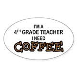 4th Grade Teacher Need Coffee Oval Decal
