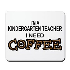 Kndrgrtn Teacher Need Coffee Mousepad