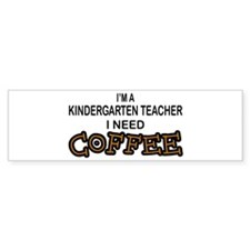 Kndrgrtn Teacher Need Coffee Bumper Bumper Sticker