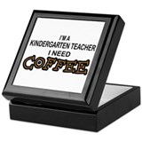 Kndrgrtn Teacher Need Coffee Keepsake Box