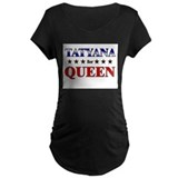 TATYANA for queen T-Shirt