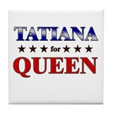 TATIANA for queen Tile Coaster