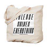 Violence Solves Everything Tote Bag
