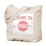 I Came To POLKA! Tote Bag