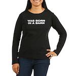 Born in Barn Women's Long Sleeve Dark T-Shirt