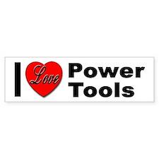 I Love Power Tools Bumper Bumper Sticker