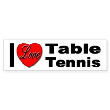 I Love Table Tennis Bumper Bumper Sticker