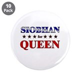 "SIOBHAN for queen 3.5"" Button (10 pack)"