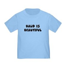 Bald is beautiful T