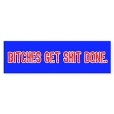 BITCHES GET SHIT DONE Bumper Bumper Sticker