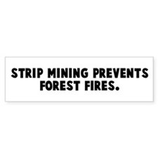 Strip mining prevents forest Bumper Bumper Sticker