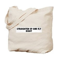 Straighten up and fly right Tote Bag
