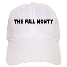 The full monty Baseball Cap
