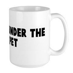 Sweep it under the carpet Large Mug