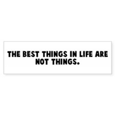 The best things in life are n Bumper Bumper Sticker