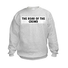 The roar of the crowd Kids Sweatshirt