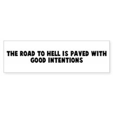 The road to hell is paved wit Bumper Bumper Sticker