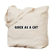 Quick as a cat Tote Bag