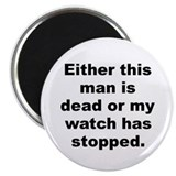 "Unique Either this man is dead or my watch has stopped 2.25"" Magnet (100 pack)"