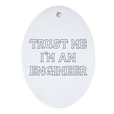 Trust Me I'm An Engineer Oval Ornament