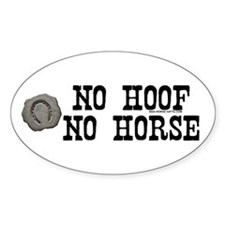 No hoof, no horse. Oval Decal