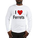I Love Ferrets (Front) Long Sleeve T-Shirt