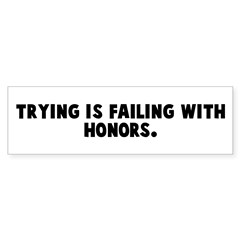Trying is failing with honors Bumper Sticker