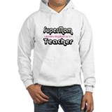 """SuperMom cleverly disguised as a Teacher"" Hoodie"