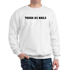 Tough as nails Sweatshirt