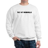 Tilt at windmills Sweatshirt