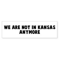 We are not in kansas anymore Bumper Bumper Sticker