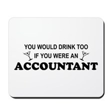 You'd Drink Too - Accountant Mousepad