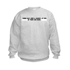Three may keep a secret if tw Sweatshirt