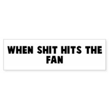 When shit hits the fan Bumper Bumper Sticker