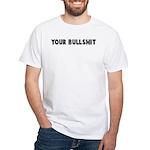 Your bullshit White T-Shirt