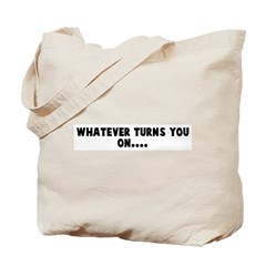 Whatever turns you on Tote Bag