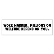 Work harder Millions on welfa Bumper Bumper Sticker