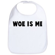 Woe is me Bib